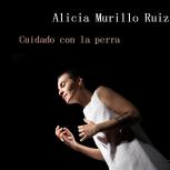 """""""Cuidado con la perra"""" - Alicia Murillo"""