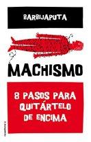 Machismo: 8 pasos para quitártelo de encima - Barbijaputa
