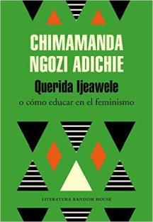 Querida Ijeawele, o cómo educar en el feminismo - Chimamanda Ngozi Adichie
