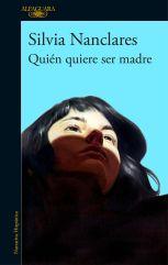 Quién quiere ser madre - Silvia Nanclares