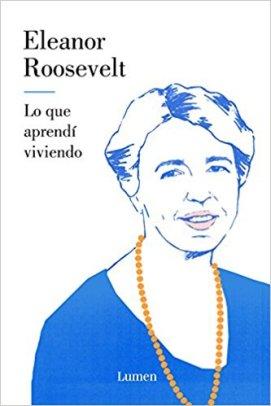 Lo que aprendí viviendo - Eleanor Roosevelt