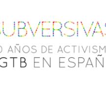 Subversivas. 40 años de activismo LGTB en España
