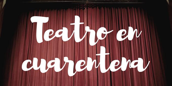 Teatro en cuarentena online